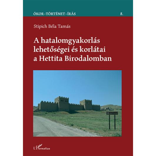A hatalomgyakorlás lehetőségei és korlátai a Hettita Birodalomban