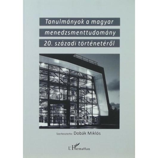 Tanulmányok a magyar menedzsmenttudomány 20. századi történetéről