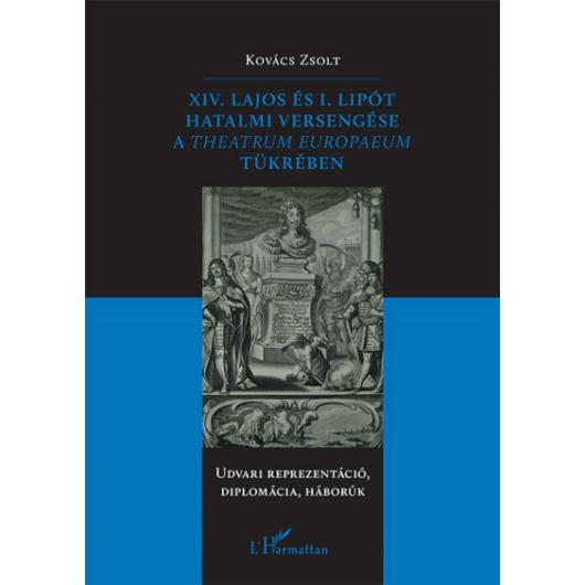 XIV. Lajos és I. Lipót hatalmi versengése a Theatrum Europaeum tükrében