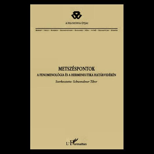 Schwendtner Tibor (szerk.): Metszéspontok - a fenomenológia és a hermeneutika határvidékén