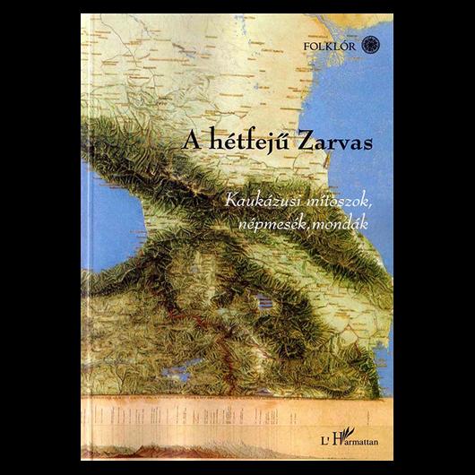 A hétfejű Zarvas - Kaukázusi mítoszok, népmesék, mondák