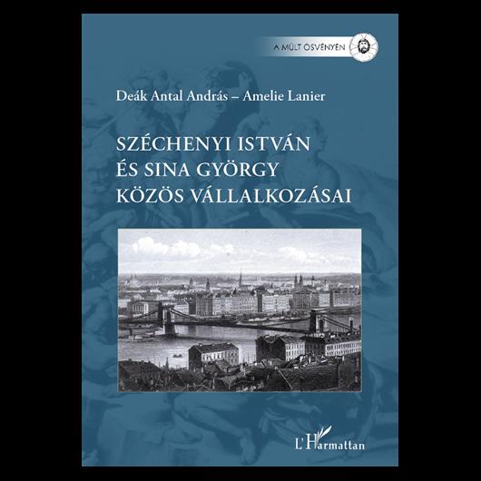 Deák Antal András - Amelie Lanier: Széchenyi István és Sina György közös vállalkozásai
