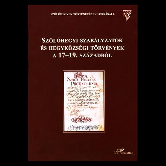 Szőlőhegyi szabályzatok és hegyközségi törvények a XVII-XIX. századból