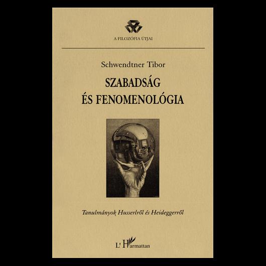 Schwendtner Tibor: Szabadság és fenomenológia - Tanulmányok Husserlről és Heideggerről