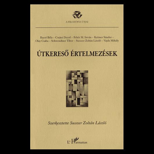Susszer Zoltán László (szerk.): Útkereső értelmezések - A Magyar Filozófiai Társaság Hermeneutikai Szakosztályának munkáiból