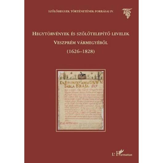 Hegytörvények és szőlőtelepítő levelek Veszprém vármegyéből (1626-1828)