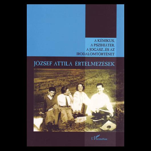 A kémikus, a pszichiáter, a jogász… és az irodalomtörténet - József Attila-értelmezések