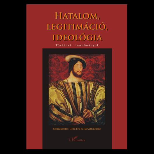 Hatalom, legitimáció, ideológia - történeti tanulmányok