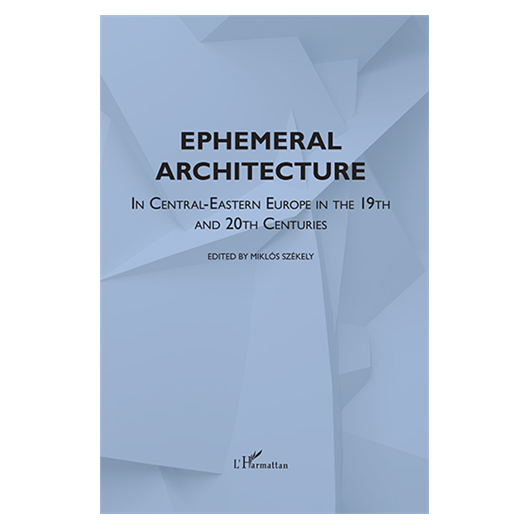 Ephemeral Architecture in Central-Eastern Europe in the 19th and 20th centuries