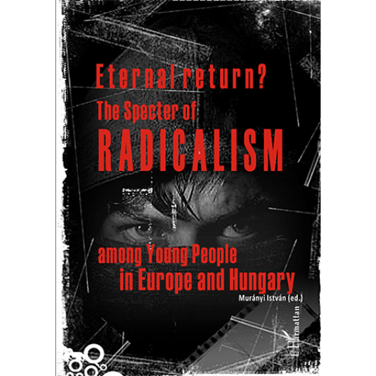 Eternal return? The Specter of Radicalism among Young People in Europe and Hungary
