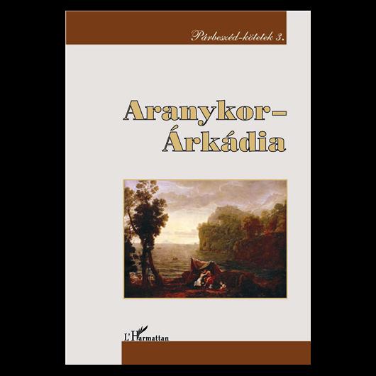 Aranykor – Árkádia. Jelentés és irodalmi hagyományozódás