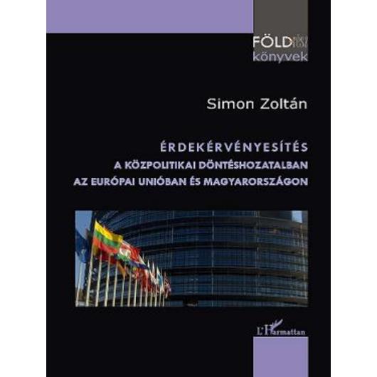 Érdekérvényesítés a közpolitikai döntéshozatlaban az Európai Unióban és Magyarországon