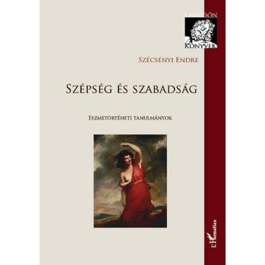 Szépség és szabadság - Eszmetörténeti tanulmányok