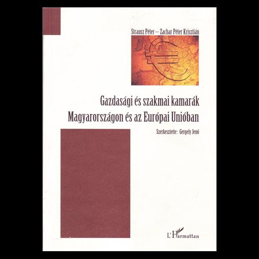 Gazdasági és szakmai kamarák Magyarországon és az Európai Unióban