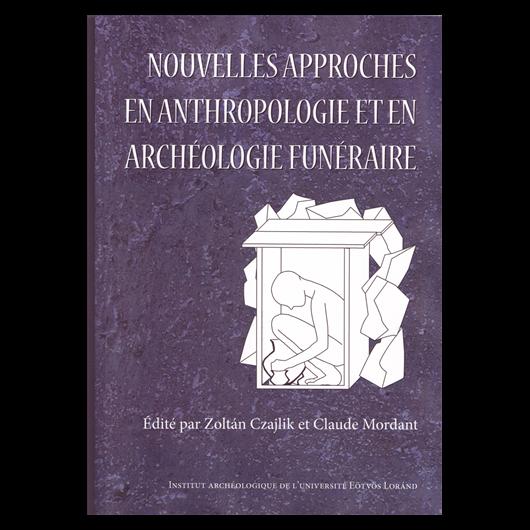 Nouvelles approches en anthropologia et en archéologie funéraire