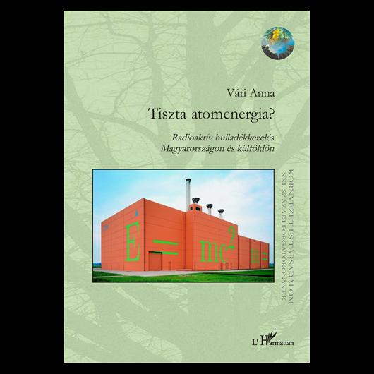 Tiszta atomenergia? Radioaktív hulladékkezelés Magyarországon és külföldön