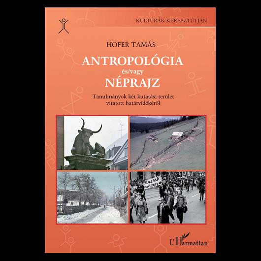 Antropológia és/vagy néprajz? Tanulmányok két, vitában álló kutatási terület határvidékéről