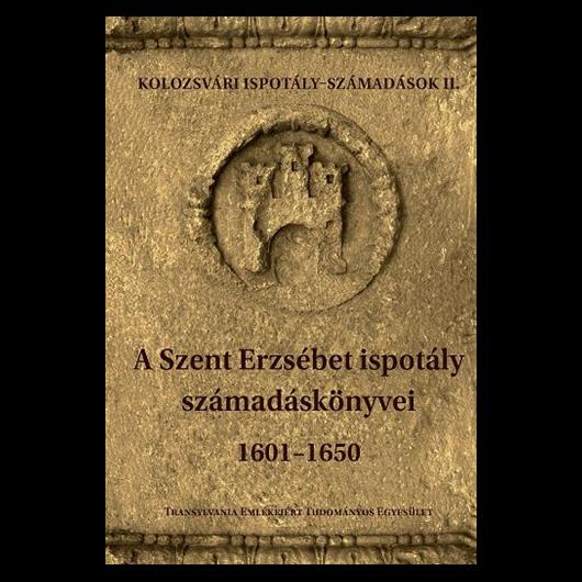 A Szent-Erzsébet Ispotály számadáskönyvei 1601-1650