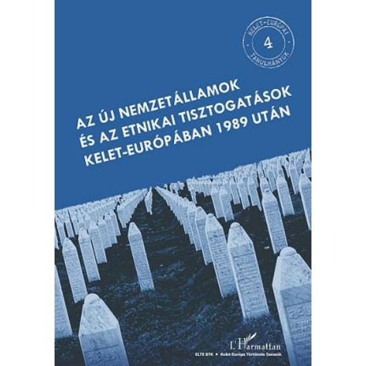 Az új nemzetállamok és az etnikai tisztogatások Kelet-Európában 1989 után