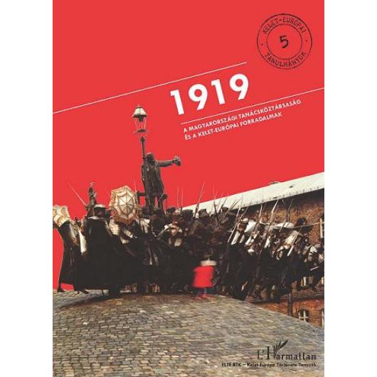 1919: A Magyarországi Tanácsköztársaság és a kelet-európai forradalmak