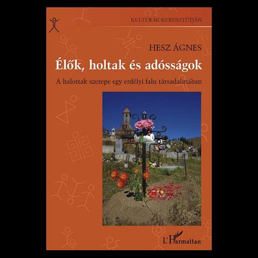 Élők, holtak és adósságok. A halottak szerepe egy erdélyi falu társadalmában