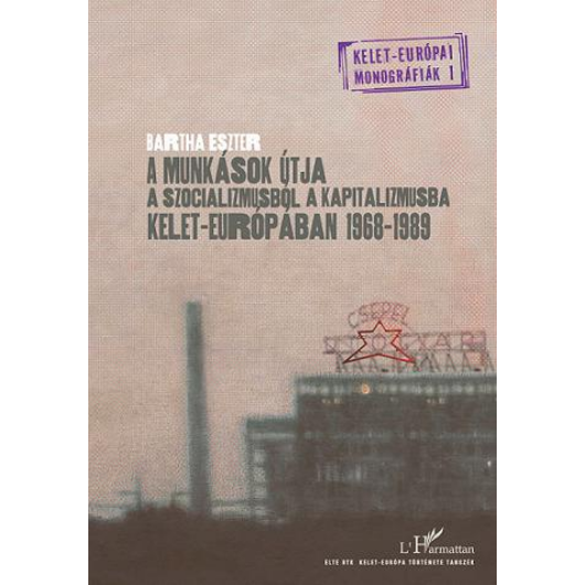 A munkások útja a szocializmusból a kapitalizmusba Kelet-Európában 1968-1989