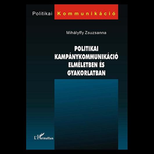 Politikai kampánykommunikáció elméletben és gyakorlatban