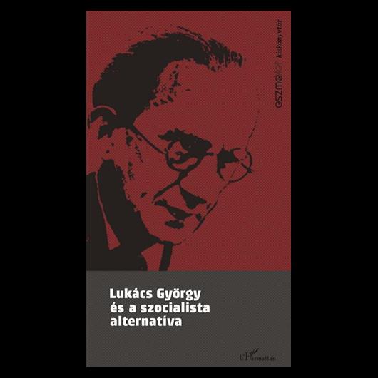 Lukács György és szocialista alternatíva