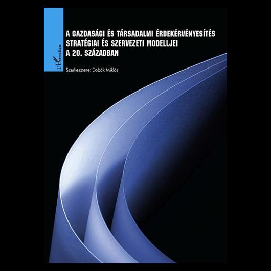 A gazdasági és társadalmi érdekérvényesítés stratégiai és  szervezeti modelljei a 20. században