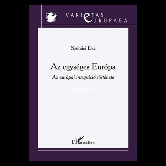 Az egységes Európa. Az európai integráció története