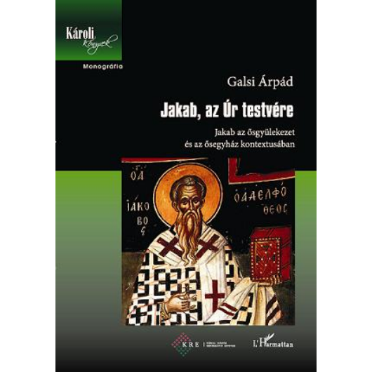 Jakab, az Úr testvére. Jakab az ősgyülekezet és az ősegyház kontextusában