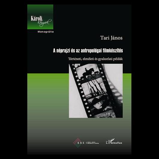A néprajzi és az antropológiai filmkészítés. Történeti, elméleti és gyakorlati példák