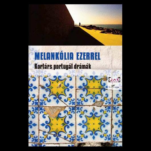 Melankólia ezerrel - Kortárs portugál drámák
