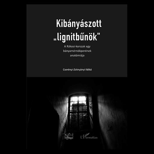 """Kibányászott """"lignitbűnök"""" -  A Rákosi-korszak egy bányamérnökperének anatómiája"""