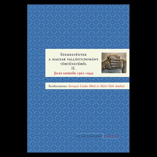 Szemelvények a magyar vallástudomány történetéből II. Jeles szerzők 1921–1945