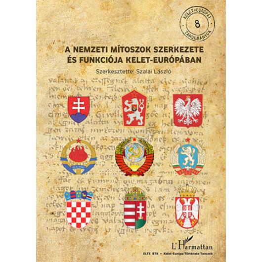 A nemzeti mítoszok szerkezete és funkciója Kelet-Európában