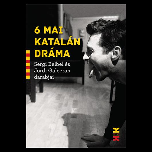 6 mai katalán dráma. Sergi Belbel és Jordi Galceran darabjai