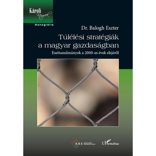 Túlélési stratégiák a magyar gazdaságban:  Esettanulmányok a 2000-es évek elejéről