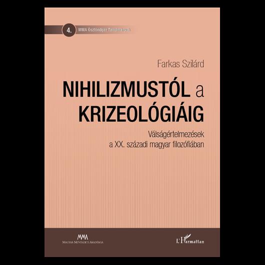 Nihilizmustól a krizeológiáig. Válságértelmezések a XX. századi magyar filozófiában