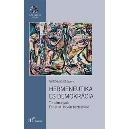 Nyírő Miklós: Hermeneutika és demokrácia. Tanulmányok Fehér M. István tiszteletére