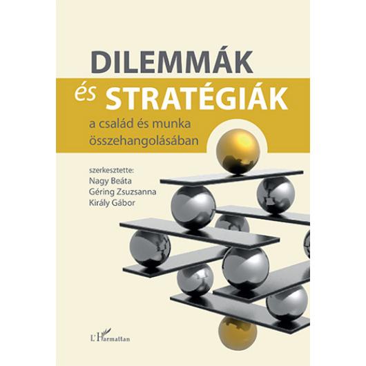 Dilemmák és stratégiák a család és munka összehangolásában