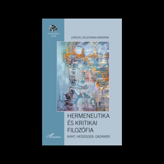 Lengyel Zsuzsanna Mariann: Hermeneutika és kritikai filozófia