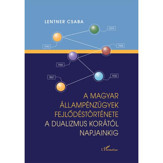 A magyar állampénzügyek fejlődéstörténete a dualizmus korától napjainkig