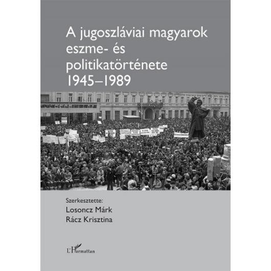 A jugoszláviai magyarok eszme- és politikatörténete