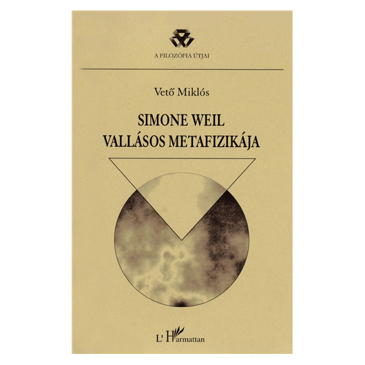 Vető Miklós: Simone Weil vallásos metafizikája